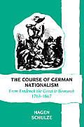 Course of German Nationalism From Frederick the Great to Bismarck 1763 1867
