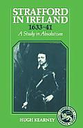 Strafford in Ireland 1633 1641: A Study in Absolutism