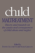 Child Maltreatment : Theory and Research on the Causes and Consequences of Child Abuse and Neglect (89 Edition)