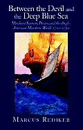 Between The Devil & The Deep Blue Sea: Merchant Seamen, Pirates & The Anglo-American Maritime World,... by Marcus Rediker