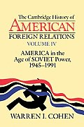 The Cambridge History of American Foreign Relations, Vol. IV