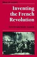 Inventing the French Revolution Essays on French Political Culture in the Eighteenth Century