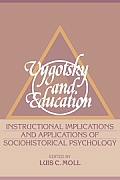 Vygotsky and Education: Instructional Implications and Applications of Sociohistorical Psychology