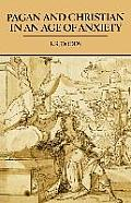 Pagan & Christian in an Age of Anxiety Some Aspects of Religious Experience from Marcus Aurelius to Constantine
