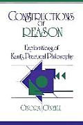 Constructions of Reason Explorations of Kants Practical Philosophy