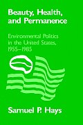 Beauty Health & Permanence Environmental Politics in the United States 1955 1985