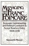 Managing the Franc Poincar?: Economic Understanding and Political Constraint in French Monetary Policy, 1928-1936