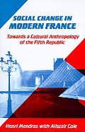 Social Change in Modern France: Towards a Cultural Anthropology of the Fifth Republic