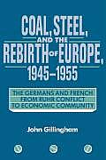 Coal, Steel, and the Rebirth of Europe, 1945 1955: The Germans and French from Ruhr Conflict to Economic Community