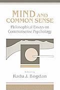 Mind and Common Sense: Philosophical Essays on Common Sense Psychology