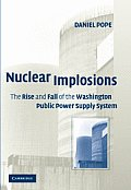 Nuclear Implosions: The Rise and Fall of the Washington Public Power Supply System