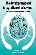 The Development and Integration of Behaviour: Essays in Honour of Robert Hinde