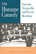 The Humane Comedy: Constant, Tocqueville, and French Liberalism
