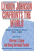 Lyndon Johnson Confronts the World: American Foreign Policy 1963 1968