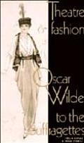 Theatre & Fashion Oscar Wilde To The Suffragettes