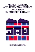 Markets, Firms & the Management of Labour in Modern Britain