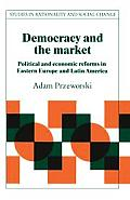 Democracy & the Market Political & Economic Reforms in Eastern Europe & Latin America