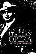 Singers of Italian Opera The History of a Profession