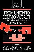 Cambridge Soviet Paperbacks #0006: From Union to Commonwealth: Nationalism and Separatism in the Soviet Republics