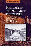 Pietism and the Making of Eighteenth-Century Prussia