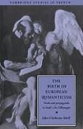The Birth of European Romanticism: Truth and Propaganda in Stael's 'de L'Allemagne', 1810 1813