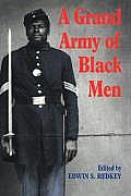 A Grand Army of Black Men: Letters from African-American Soldiers in the Union Army 1861 1865