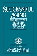 Successful Aging: Perspectives from the Behavioral Sciences