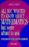 All You Wanted to Know about Mathematics But Were Afraid to Ask: Volume 1: Mathematics Applied to Science