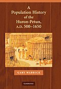 A Population History Of The Huron-Petun, A.D. 500???1650 (Studies In North American Indian History) by Gary Warrick