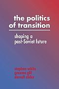 Politics of Transition: Shaping a Post-Soviet Future