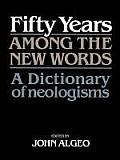 Fifty Years Among the New Words: A Dictionary of Neologisms 1941 1991