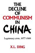 The Decline of Communism in China: Legitimacy Crisis, 1977 1989