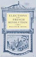 Elections in the French Revolution: An Apprenticeship in Democracy, 1789 1799