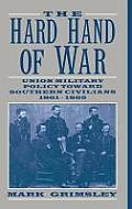 The Hard Hand of War: Union Military Policy Toward Southern Civilians, 1861 1865