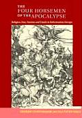 Four Horsemen of the Apocalypse Religion War Famine & Death in Reformation Europe