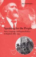 Speaking for the People: Party, Language and Popular Politics in England, 1867 1914