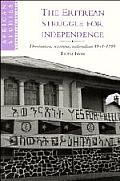 The Eritrean Struggle for Independence: Domination, Resistance, Nationalism, 1941 1993