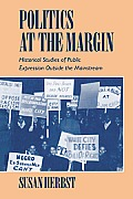 Politics at the Margin: Historical Studies of Public Expression Outside the Mainstream
