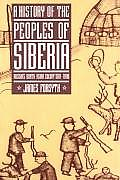 A History of the Peoples of Siberia: Russia's North Asian Colony 1581-1990
