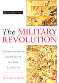 Military Revolution Military Innovation & the Rise of the West 1500 1800