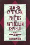 Slavery, Capitalism, and Politics in the Antebellum Republic: Volume 1, Commerce and Compromise, 1820 1850