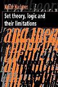 Set Theory Logic & Their Limitations