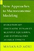 New Approaches to Macroeconomic Modeling: Evolutionary Stochastic Dynamics, Multiple Equilibria, & Externalities As Field Effects