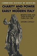 Charity and Power in Early Modern Italy: Benefactors and Their Motives in Turin, 1541 1789