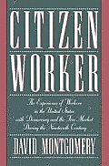 Citizen Worker: The Experience of Free Workers in the United States and the Free Market During the Nineteenth Century
