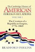 Cambridge History of American Foreign Relations, Volume I : the Creation of a Republican Empire, 1776 - 1865 (93 Edition)