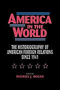 America in the World The Historiography of Us Foreign Relations Since 1941