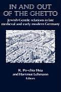 In & Out of the Ghetto Jewish Gentile Relations in Late Medieval & Early Modern Germany