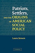 Patriots, Settlers, and the Origins of American Social Policy Cover