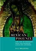 Mexican Phoenix Our Lady of Guadalupe Image & Tradition Across Five Centuries